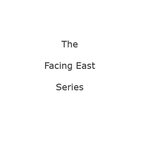 The Facing East Series